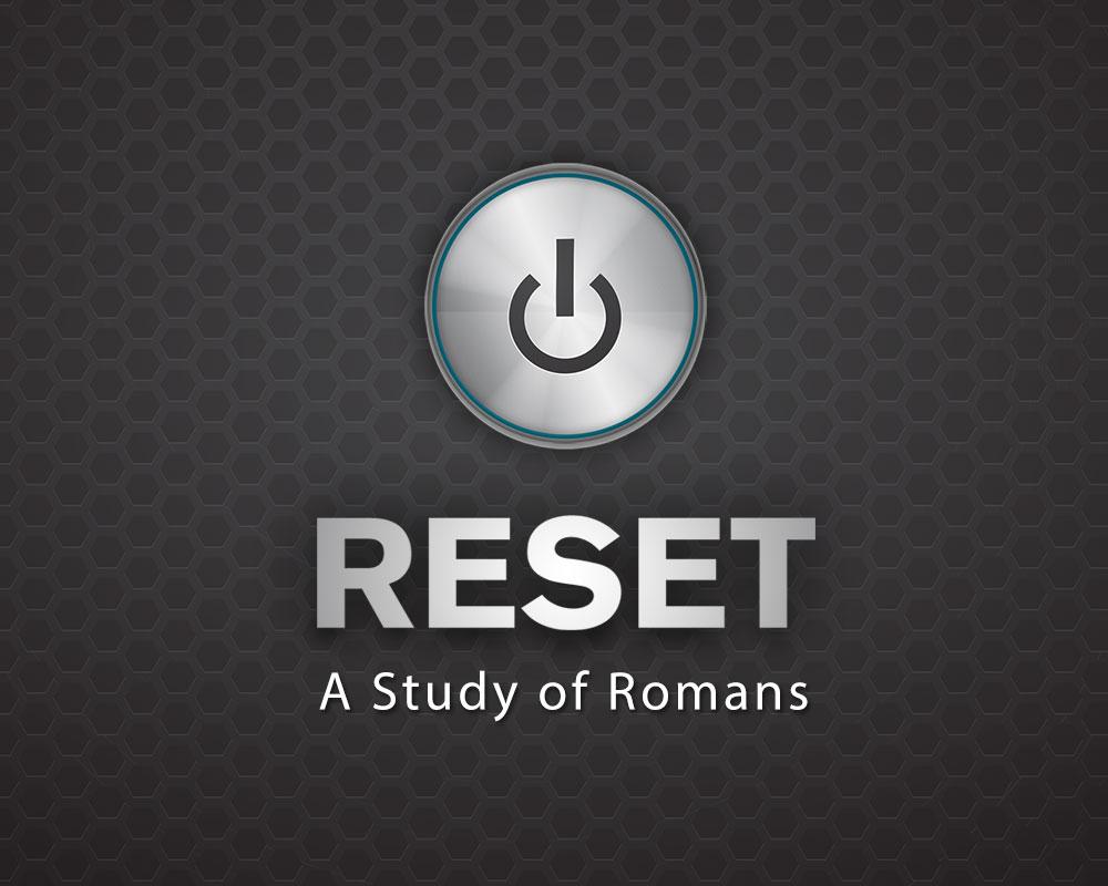 Reset: A Study of Romans